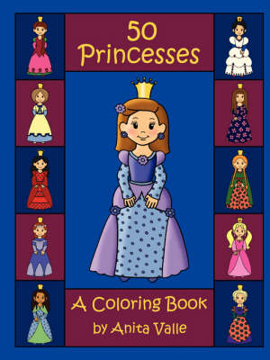 Fifty Princesses A Coloring Book by Anita Valle