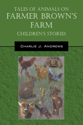 Tales of Animals on Farmer Brown's Farm Children Stories by Charlie J Andrews