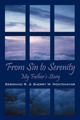 From Sin to Serenity My Father's Story by Jerry R Montemayor, Sherry W Montemayor