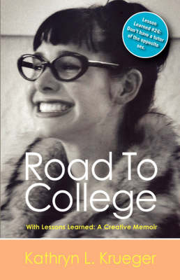 Road to College with Lessons Learned A Creative Memoir by Kathryn L Krueger