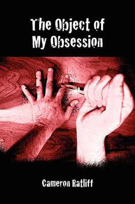 The Object of My Obsession by Cameron Ratliff