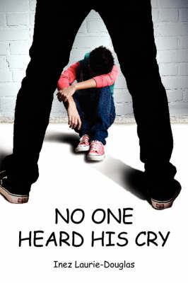 No One Heard His Cry by Inez Laurie Douglas