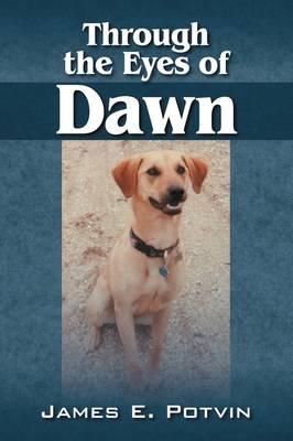 Through the Eyes of Dawn by James E Potvin