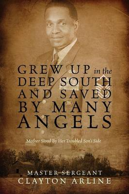Grew Up in the Deep South and Saved by Many Angels Mother Stood by Her Troubled Son's Side by Master Sergeant Clayton Arline