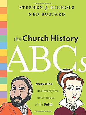 The Church History ABCs Augustine and 25 Other Heroes of the Faith by Stephen J. Nichols, Ned Bustard