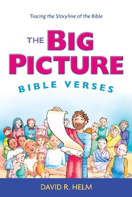The Big Picture Bible Verses Tracing the Storyline of the Bible by David R. Helm