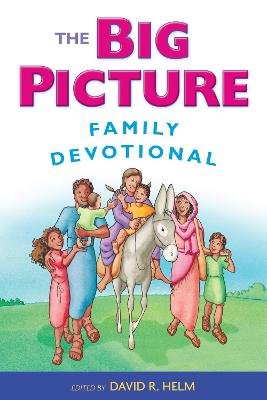 The Big Picture Family Devotional by David R. Helm