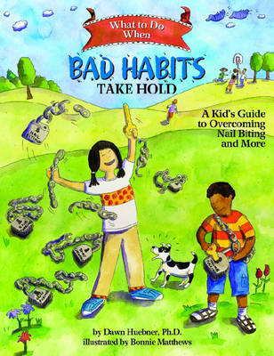 What to Do When Bad Habits Take Hold A Kid's Guide to Overcoming Nail Biting and More by Dawn, PhD Huebner