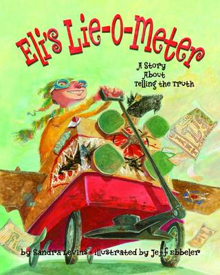 Eli's Lie-o-meter A Story About Telling the Truth by Sandra Levins