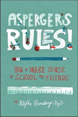 Asperger's Rules! How To Make Sense of School and Friends by Blythe Grossberg