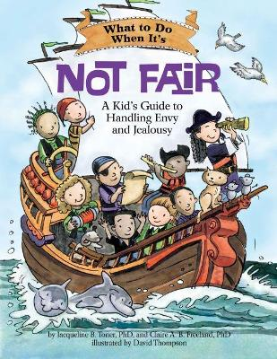 What to Do When It's Not Fair A Kid's Guide to Handling Envy and Jealousy by Jacqueline B. Toner, Clare A. B. Freeland