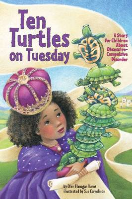Ten Turtles on Tuesday A Story for Children About Obsessive-Compulsive Disorder by Ellen Flanagan Burns