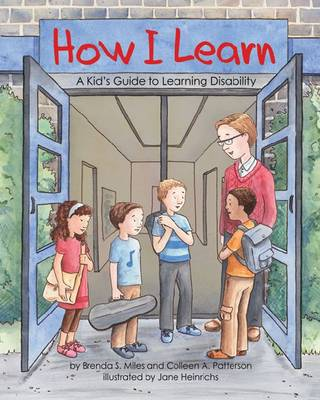 How I Learn A Kid's Guide to Learning Disabilities by Brenda S. Miles, Colleen A. Patterson