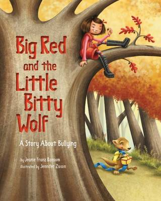 Big Red and the Little Bitty Wolf A Story About Bullying by Jeanie Franz Ransom