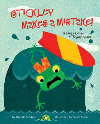 Stickley Makes a Mistake! A Frog's Guide To Trying Again by Brenda S. Miles