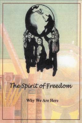 The Spirit of Freedom Why We Are Here by Tom Richards