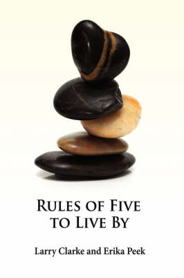 Rules of Five to Live By by Larry Clarke, Erika Peek