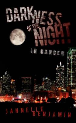 Darkness of the Night In Danger by Jannelle Benjamin