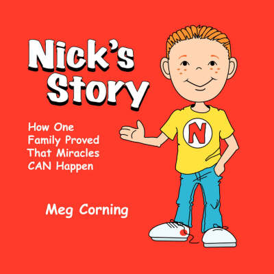 Nick's Story How One Family Proved That Miracles Can Happen by Meg Corning