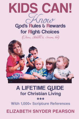 Kids Can! Know God's Rules and Rewards for Right Choices by Elizabeth Snyder Pearson