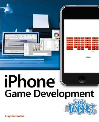 iPhone Game Development for Teens by Clayton E. Crooks
