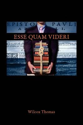 Esse Quam Videri by Wilcox Thomas