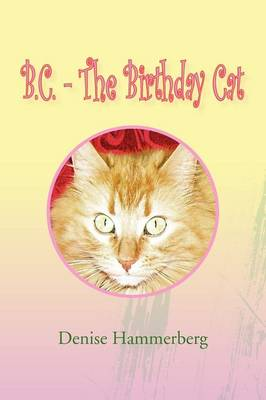 B.C. - The Birthday Cat by Denise Hammerberg