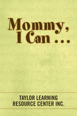 Mommy, I Can . . . by Taylor Learning Resource Center Inc