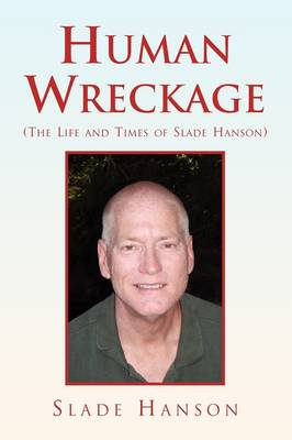 Human Wreckage (the Life and Times of Slade Hanson) by Slade Hanson
