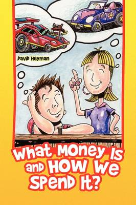 What Money Is and How We Spend It? by David Heyman