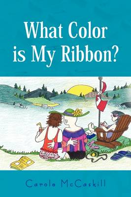 What Color Is My Ribbon? by Carole McCaskill