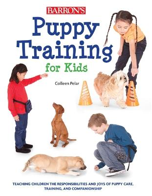 Puppy Training for Kids by Colleen Pelar, Amber Johnson