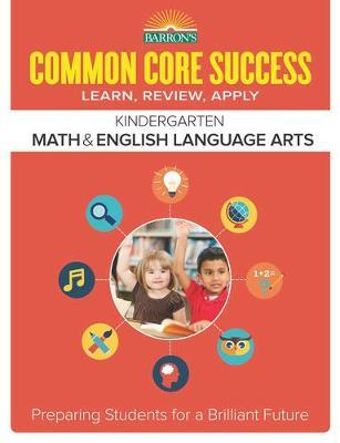 Barron's Common Core Success Grade K ELA Math Workbook Barron's Common Core Success Grade K ELA Math Workbook by Barron's Educational Series