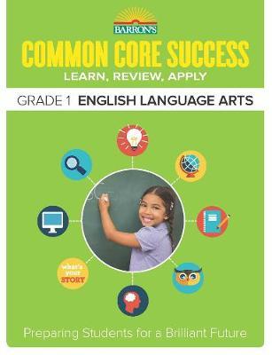 Barron's Common Core Success Grade 1 ELA Workbook Barron's Common Core Success Grade 1 ELA Workbook by Barron's Educational Series