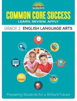 Barron's Common Core Success Grade 2 ELA Workbook Barron's Common Core Success Grade 2 ELA Workbook by Barron's Educational Series