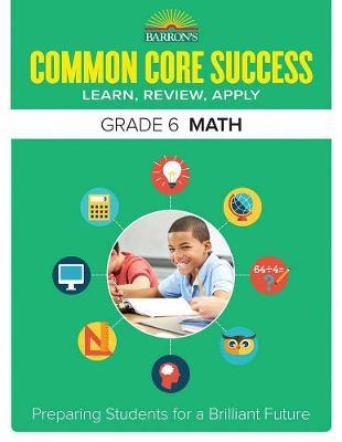 Barron's Common Core Success Grade 6 Math Workbook by Barron's Educational Series
