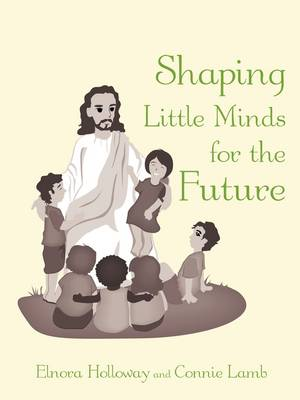 Shaping Little Minds for the Future by Elnora Holloway, Connie Lamb