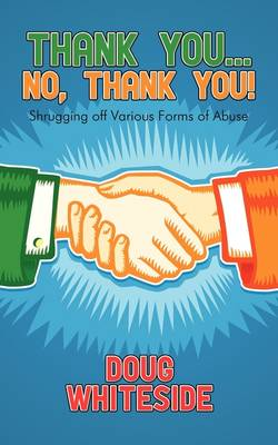 Thank You...No, Thank You! Shrugging Off Various Forms of Abuse by Doug Whiteside