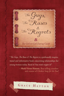 The Guys, the Roses & the Regrets The Girl-To-Girl Dating Guide by Grace Hatton