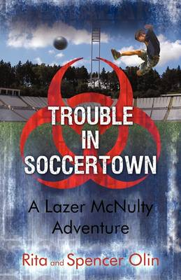 Trouble in Soccertown A Lazer McNulty Adventure by Rita Olin, Spencer Olin