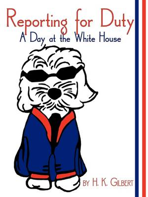 Reporting for Duty A Day at the White House by H K Gilbert