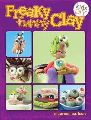 Freaky Funny Clay Air Dry No Baking! by Maureen Carlson