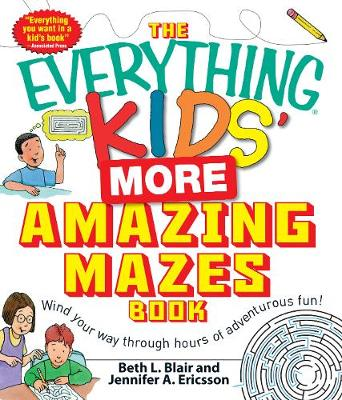 The Everything Kids' More Amazing Mazes Book Wind your way through hours of adventurous fun! by Beth L. Blair, Jennifer A. Ericsson