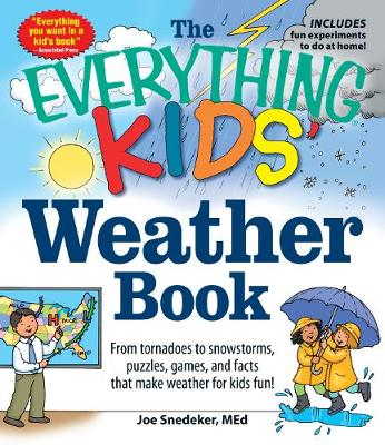 The Everything KIDS' Weather Book From Tornadoes to Snowstorms, Puzzles, Games, and Facts That Make Weather for Kids Fun! by Joseph Snedeker