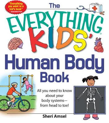 The Everything KIDS' Human Body Book All You Need to Know About Your Body Systems - From Head to Toe! by Sheri Amsel