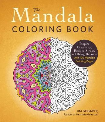 The Mandala Coloring Book Inspire Creativity, Reduce Stress, and Bring Balance with 100 Mandala Coloring Pages by Jim Gogarty