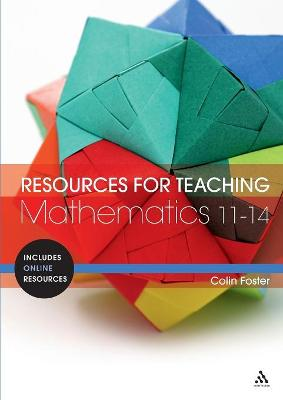 Resources for Teaching Mathematics: 11-14 by Colin Foster