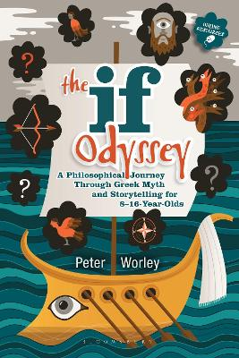 The If Odyssey A Philosophical Journey Through Greek Myth and Storytelling for 8 - 16-Year-Olds by Peter Worley