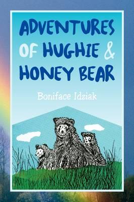 Adventures of Hughie & Honey Bear by Boniface Idziak