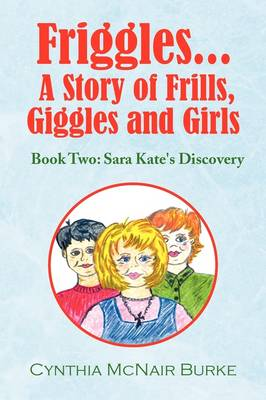 Friggles... a Story of Frills, Giggles and Girls by Cynthia McNair Burke